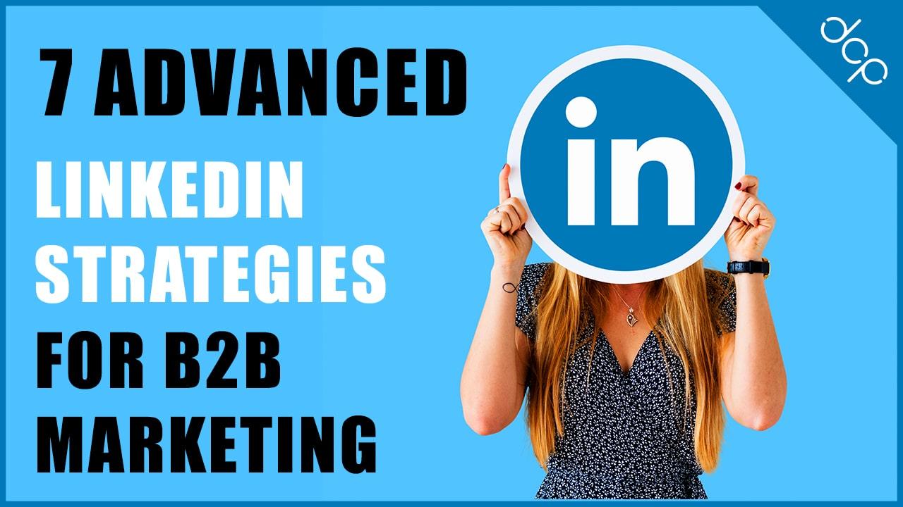 7 Advanced LinkedIn Strategies for B2B Marketing in 2021