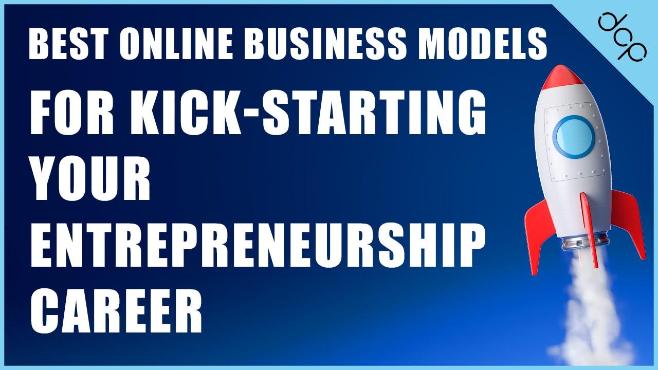 Best online business models for kick-starting your entrepreneurship career