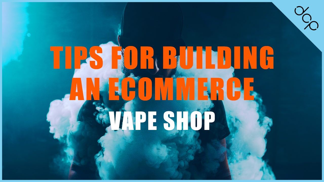 Tips for building an online e-commerce vape shop