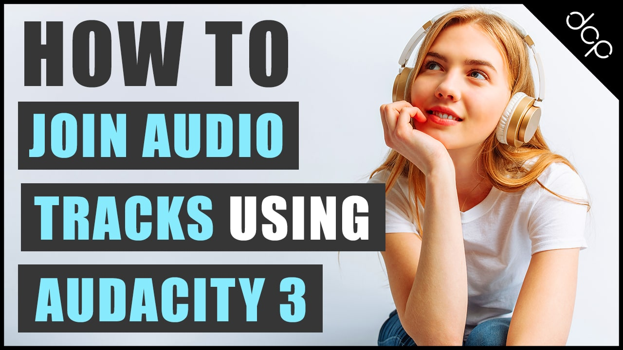 How to join audio tracks using Audacity 3