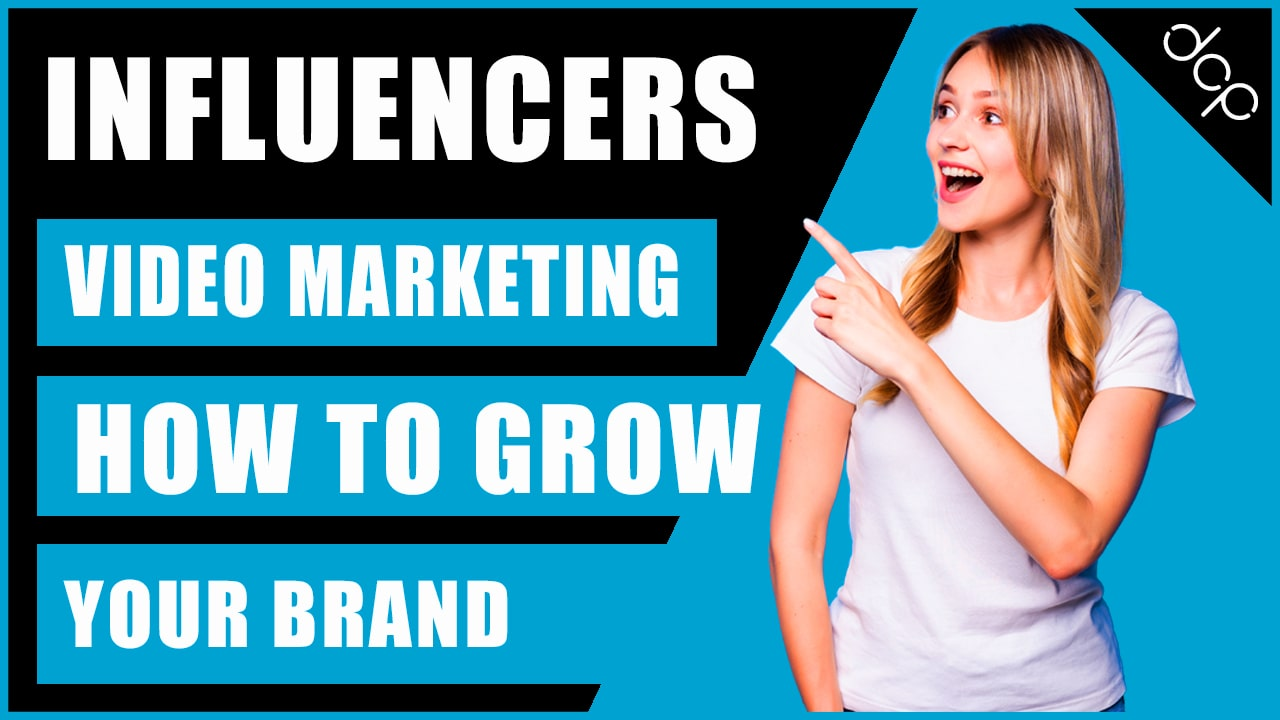Influencers and video marketing - How to grow your brand