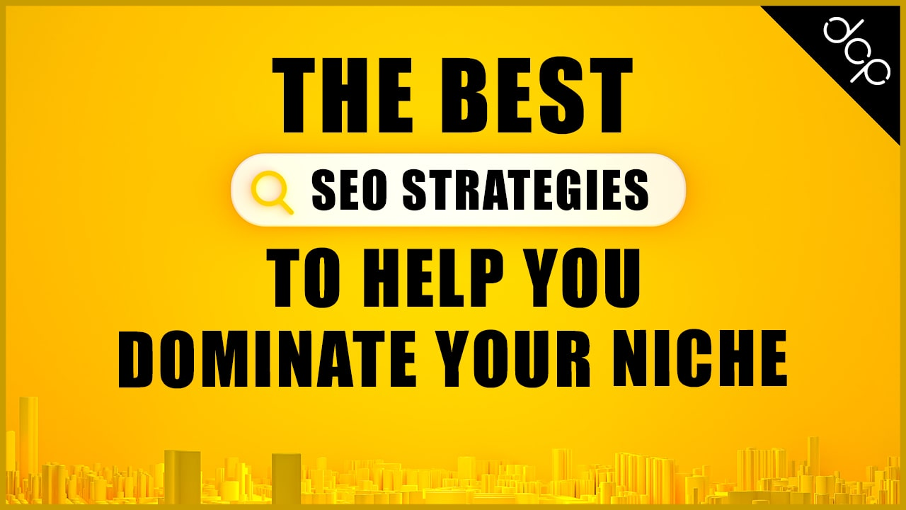 The best SEO strategies to help you dominate your niche